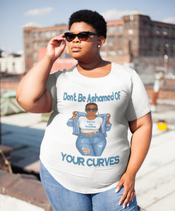 Don't be ashamed of your curves T shirt