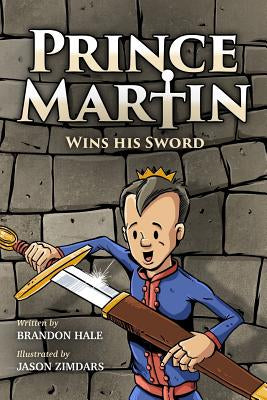 Book Cover of Prince Martin Wins His Sword, Martin wearing a blue and red robe, a gold crown and holding a shiny sword out of a brown leather sheath