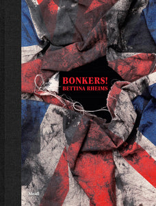 BETTINA RHEIMS BONKERS! A FORTNIGHT IN LONDON /ANGLAIS - Couverture