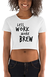LESS WORK MORE BREW2™ CROP TOP