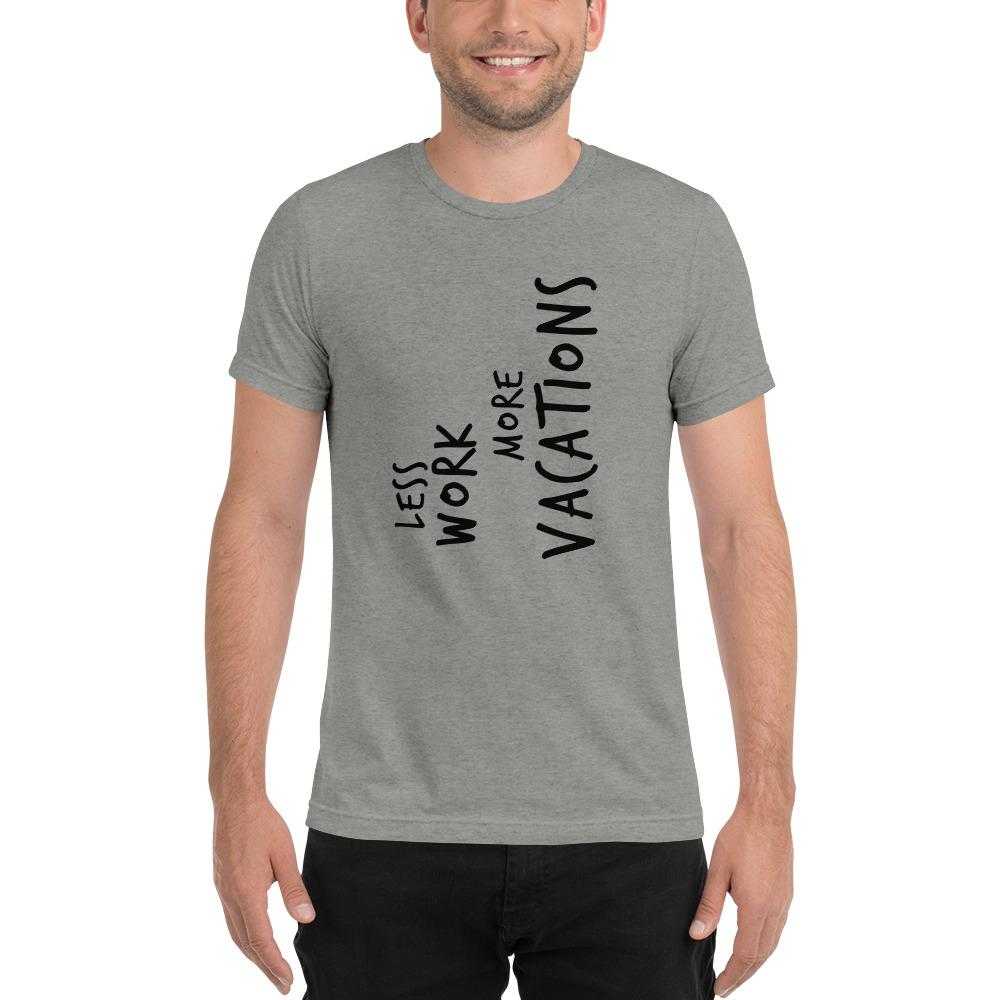 LESS WORK MORE VACATIONS™ Unisex Tri-blend