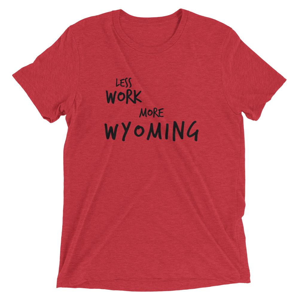 LESS WORK MORE WYOMING™ Tri-blend Unisex T-Shirt