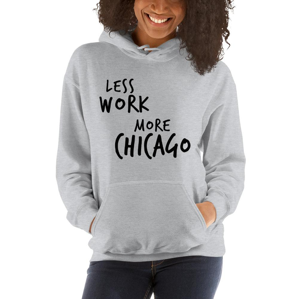 LESS WORK MORE CHICAGO™ Unisex Hoodie