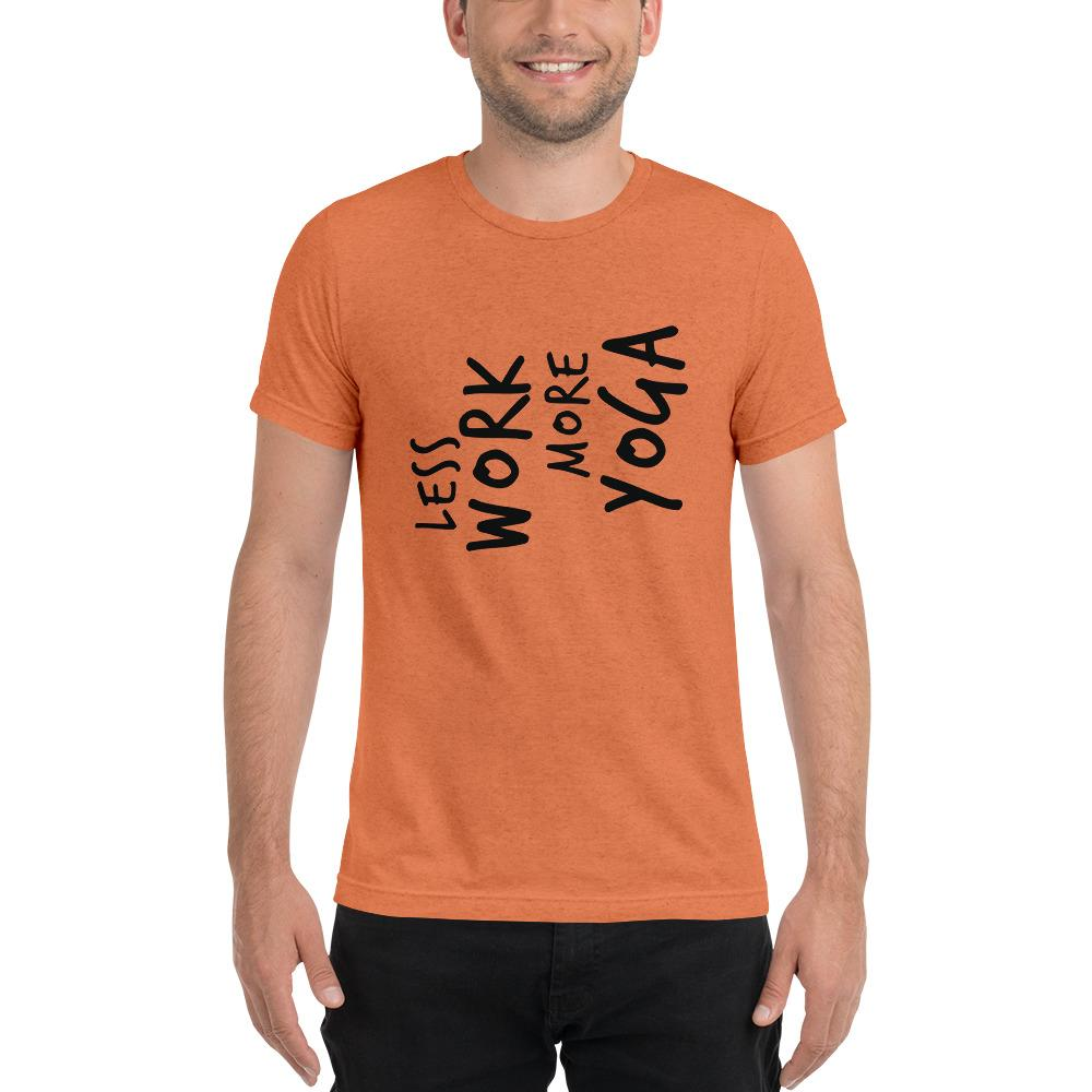 LESS WORK MORE YOGA™ Unisex Tri-blend