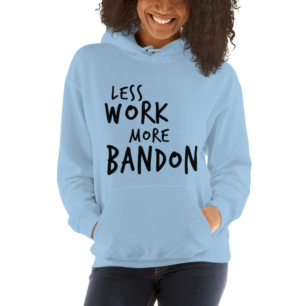 LESS WORK MORE BANDON™ Unisex Hoodie