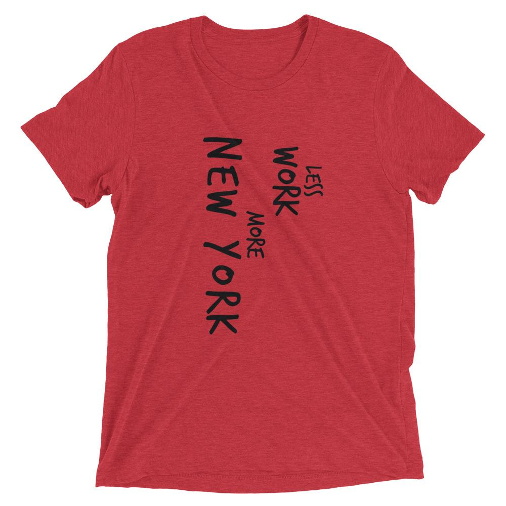 LESS WORK MORE NEW YORK™ Tri-blend Unisex T-Shirt