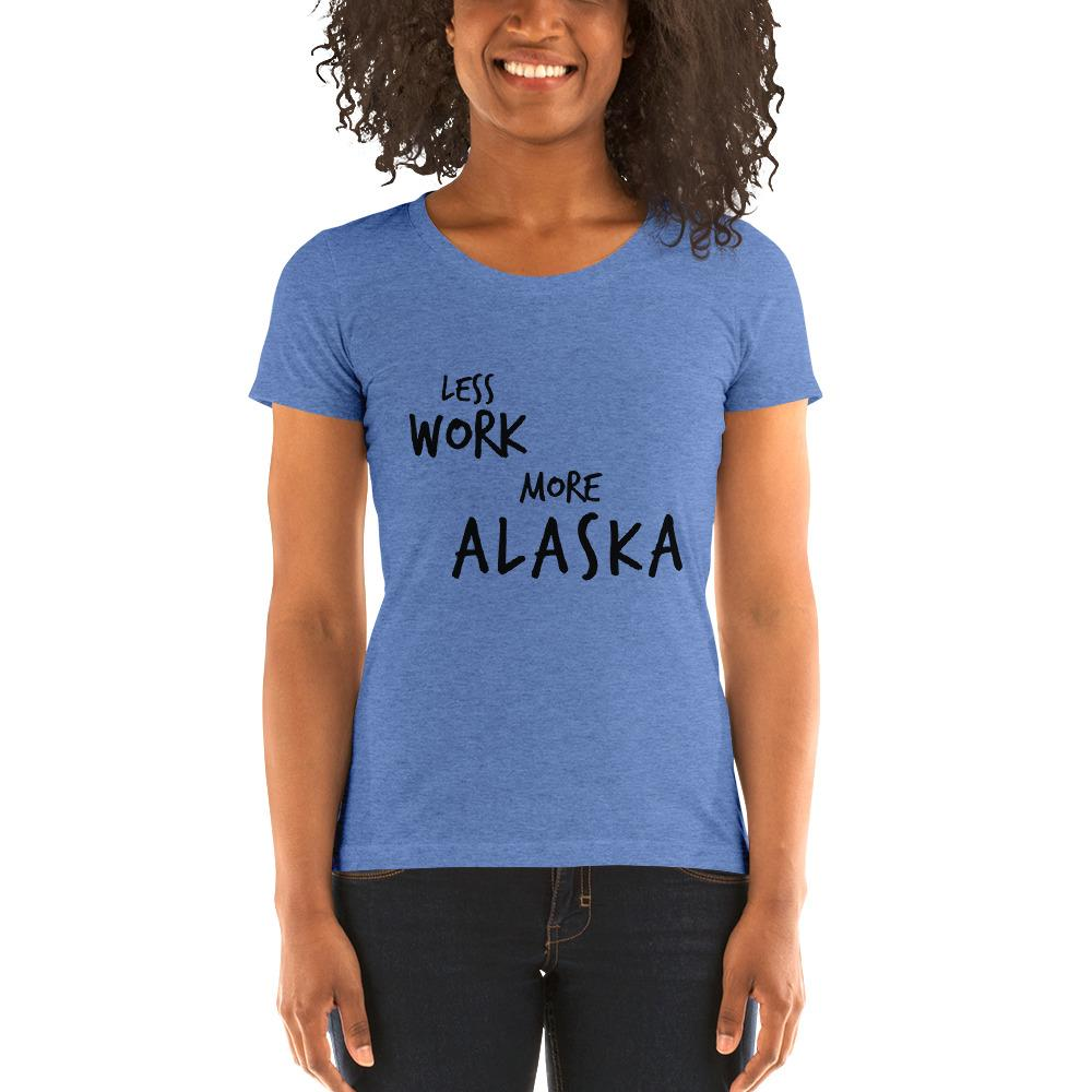 LESS WORK MORE ALASKA™ Women's Tri-blend