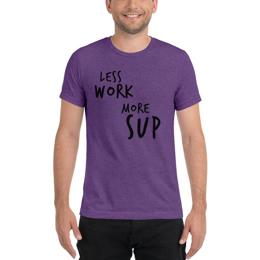 LESS WORK MORE SUP™ Unisex Tri-blend t-shirt