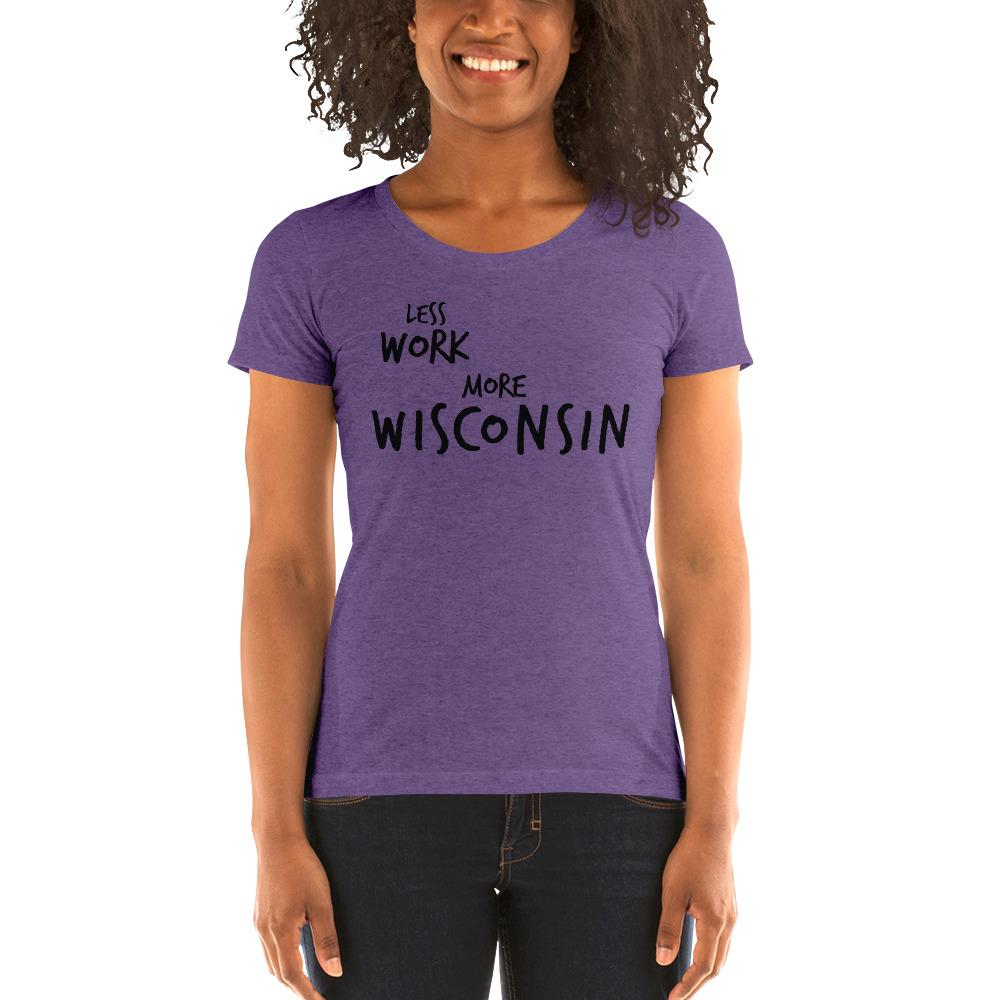 LESS WORK MORE WISCONSIN™ Women's Tri-blend
