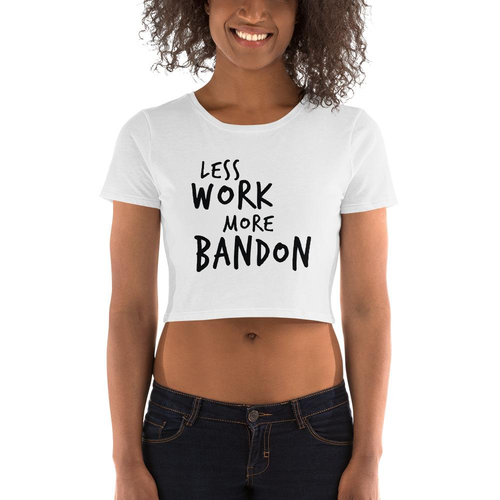 LESS WORK MORE BANDON™ Crop Top