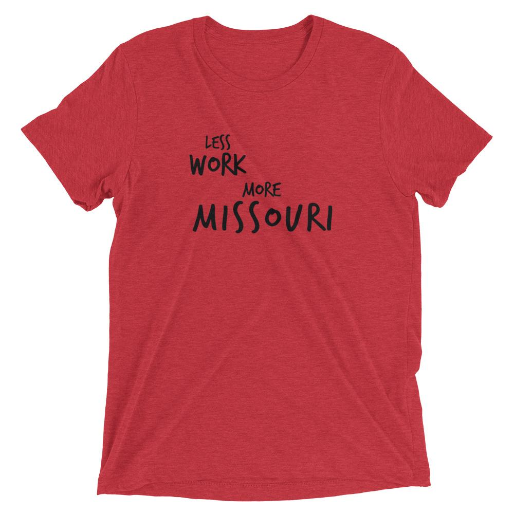 LESS WORK MORE MISSOURI™ Tri-blend Unisex T-Shirt