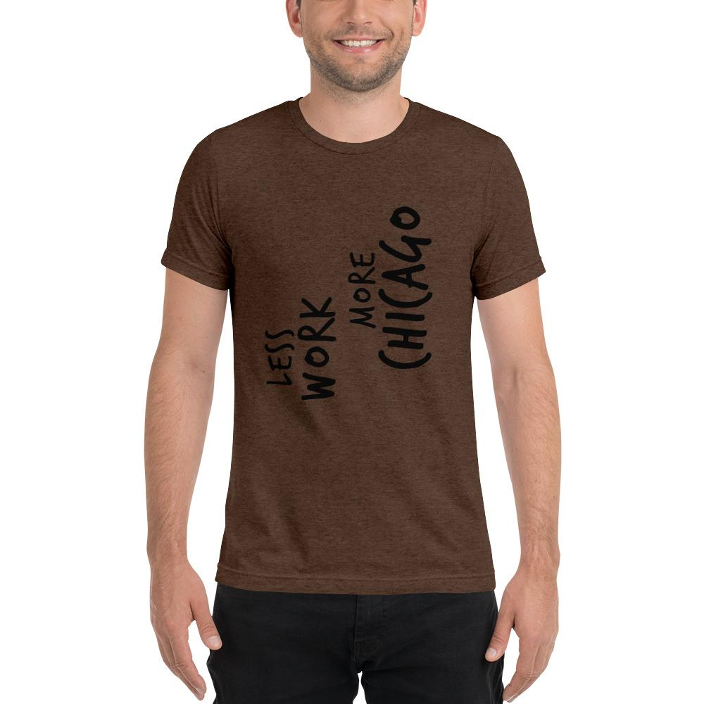 LESS WORK MORE CHICAGO™ Unisex Tri-blend