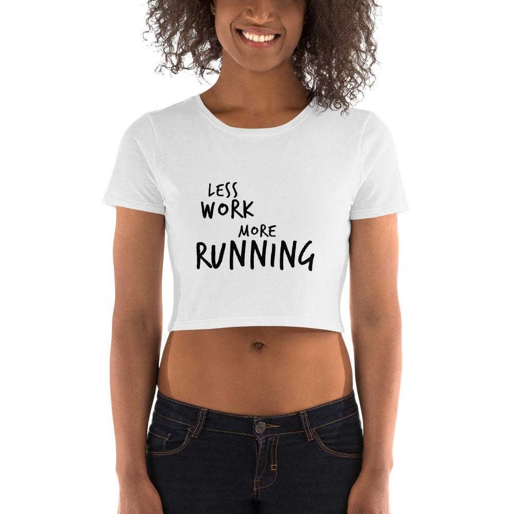 LESS WORK MORE RUNNING™ Crop Top T-Shirt