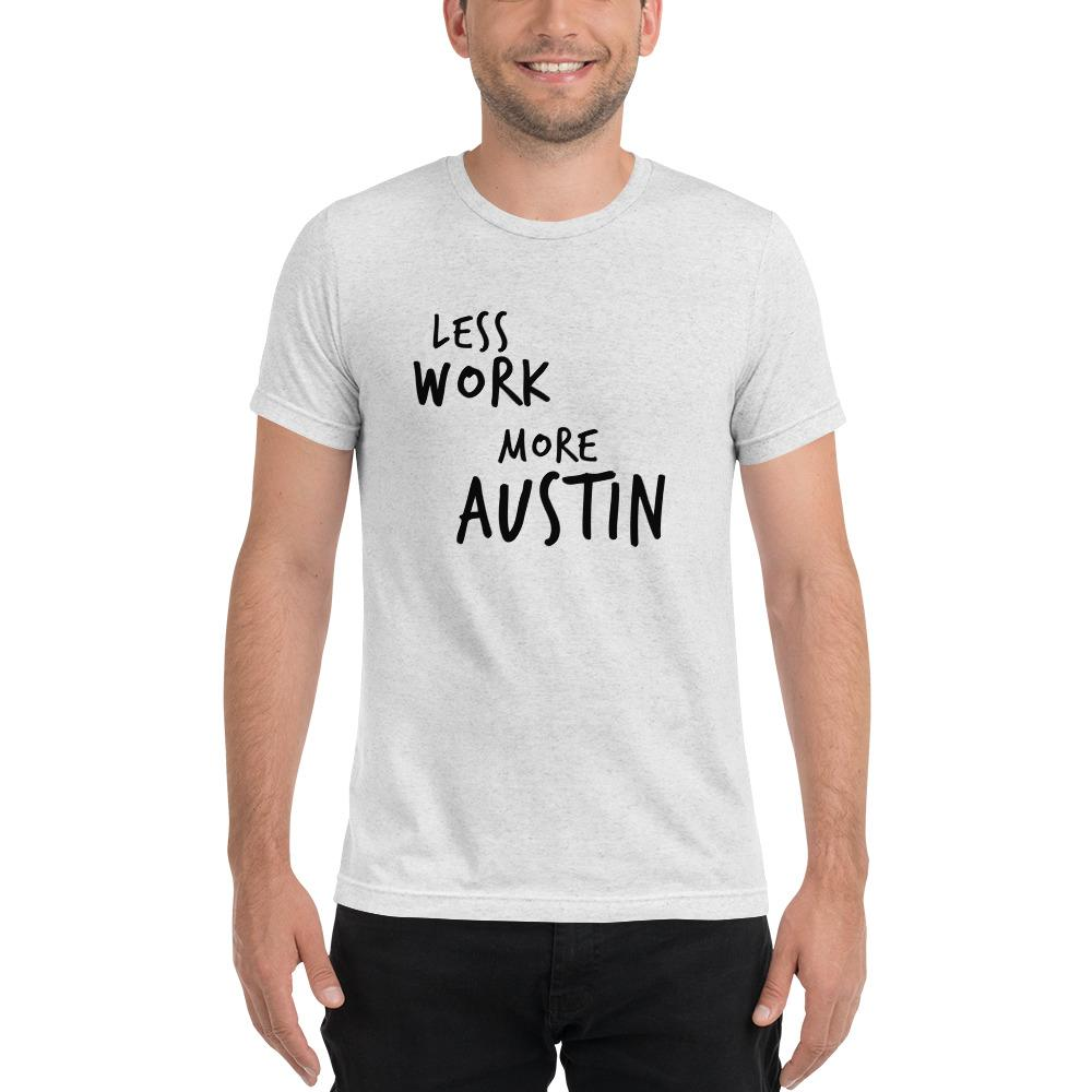 LESS WORK MORE AUSTIN™ Unisex Tri-blend t-shirt