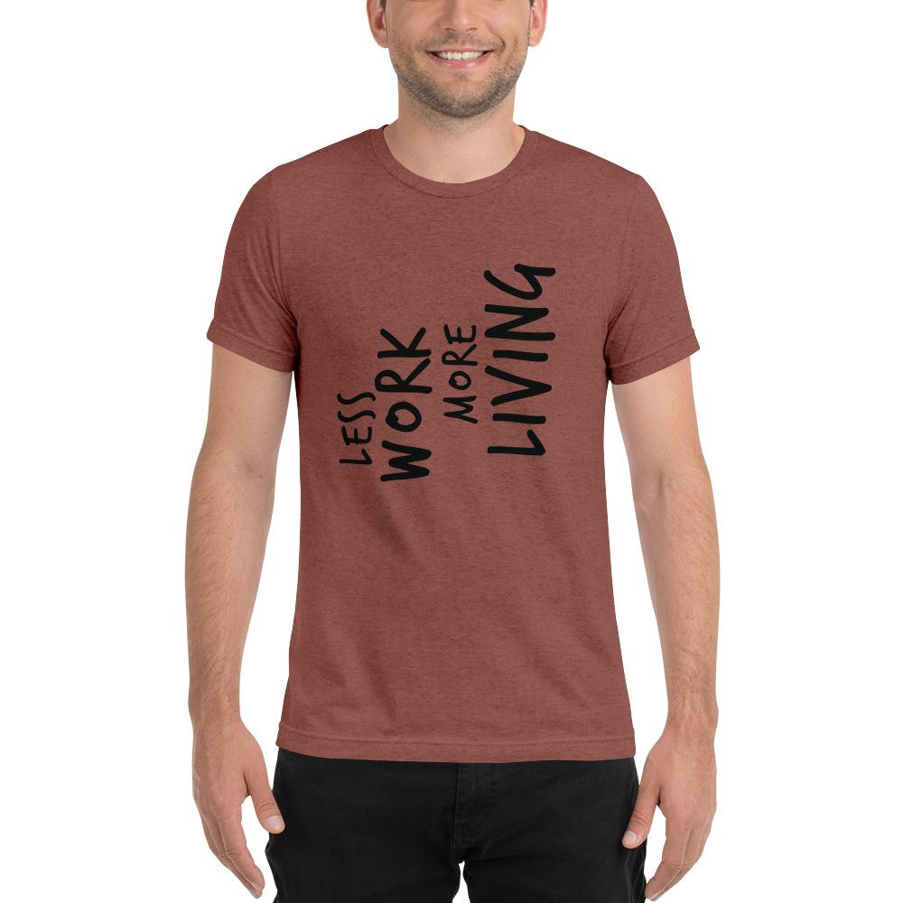 LESS WORK MORE LIVING™ Unisex Tri-blend