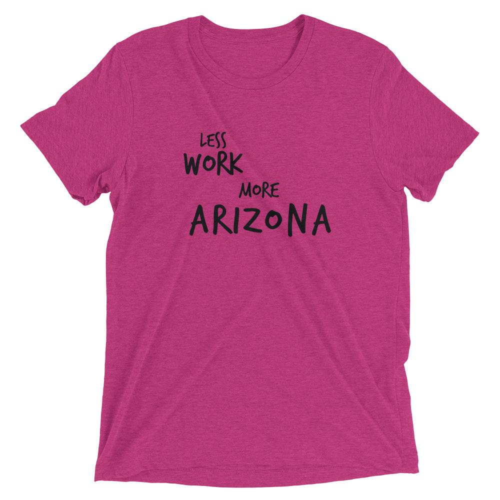 LESS WORK MORE ARIZONA™ Tri-blend T-Shirt
