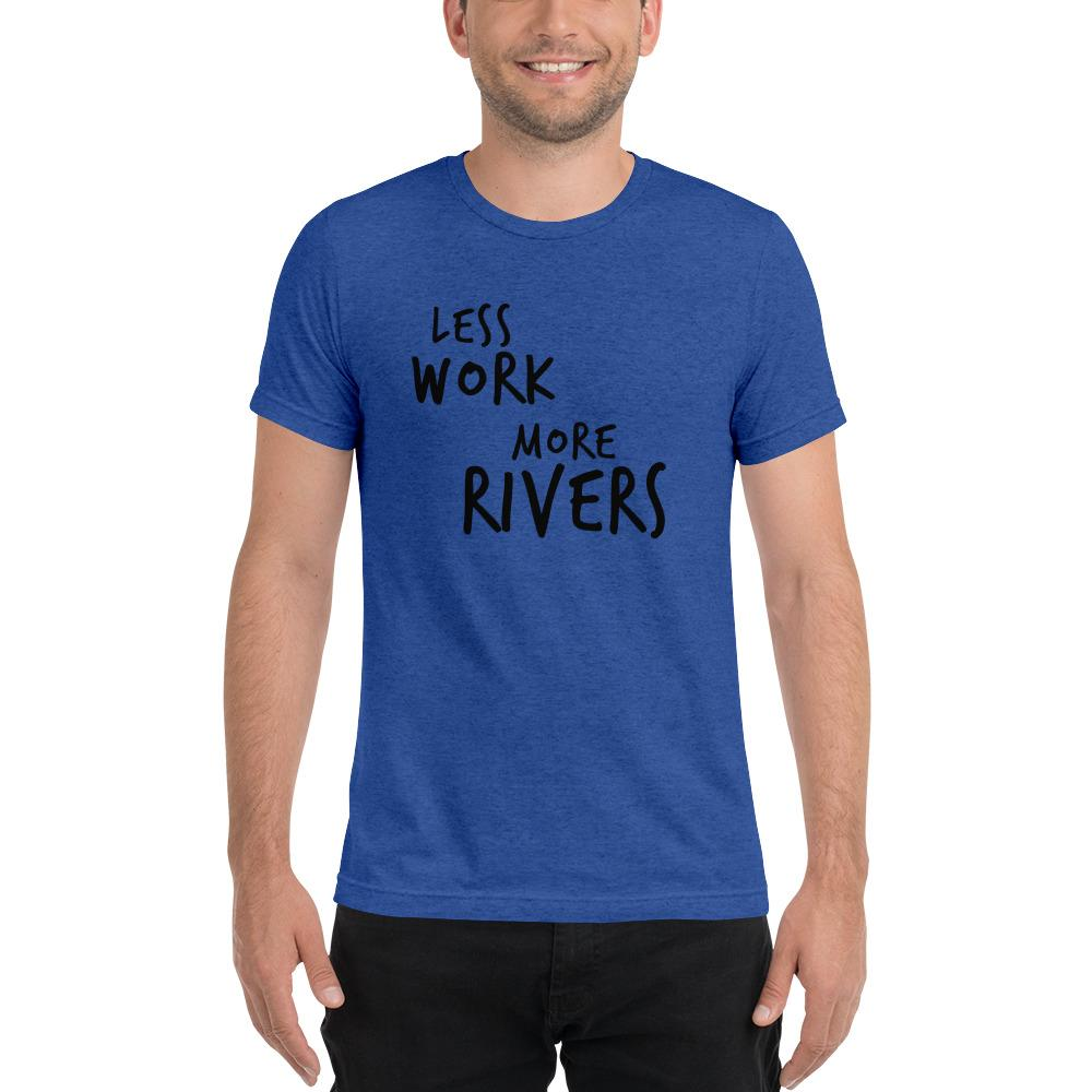 LESS WORK MORE RIVERS™ Unisex Tri-blend t-shirt