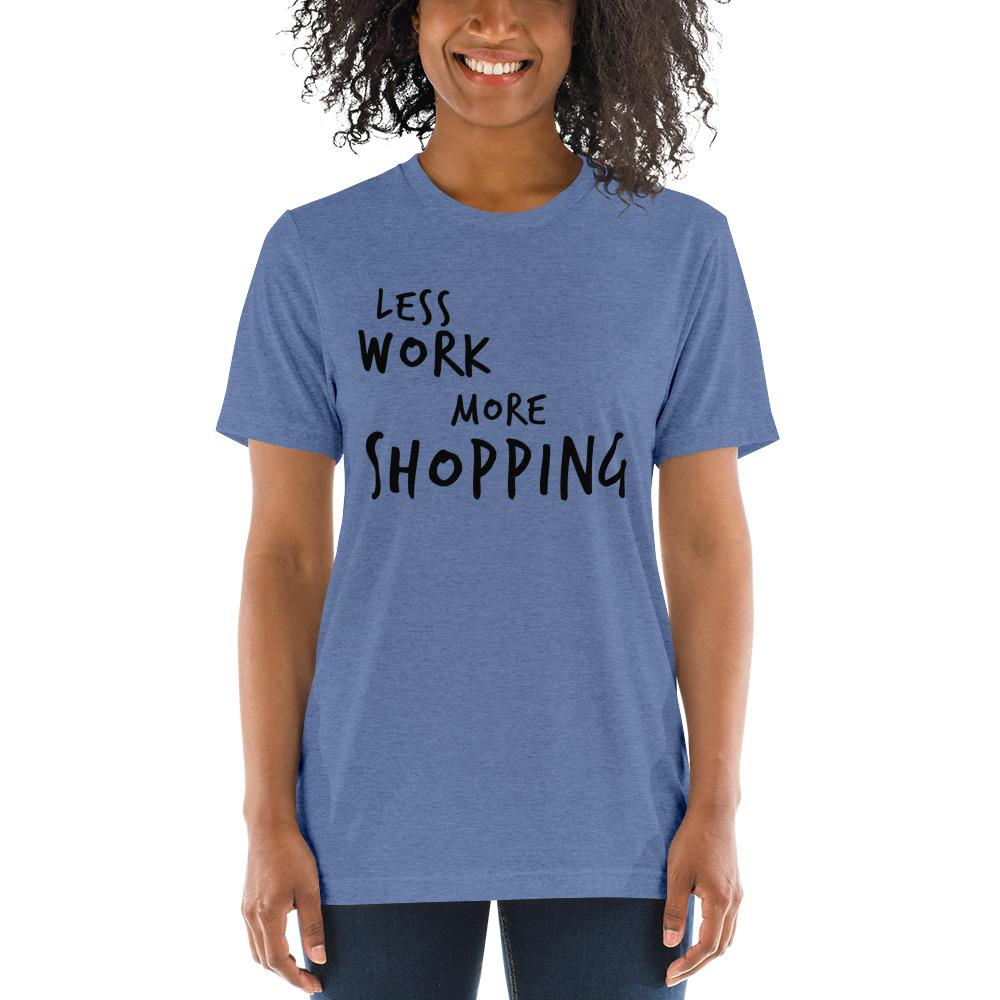LESS WORK MORE SHOPPING™ Unisex Tri-blend t-shirt