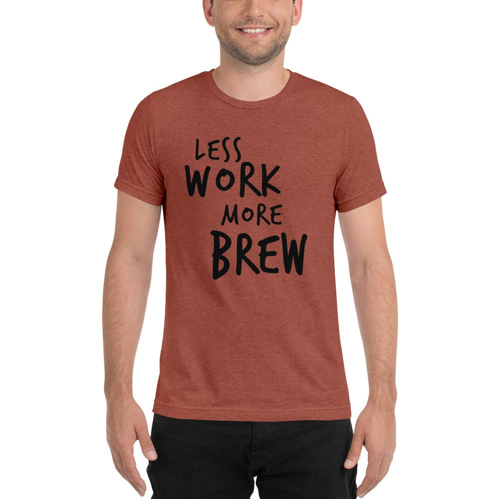 LESS WORK MORE BREW™ Unisex Tri-blend T-shirt