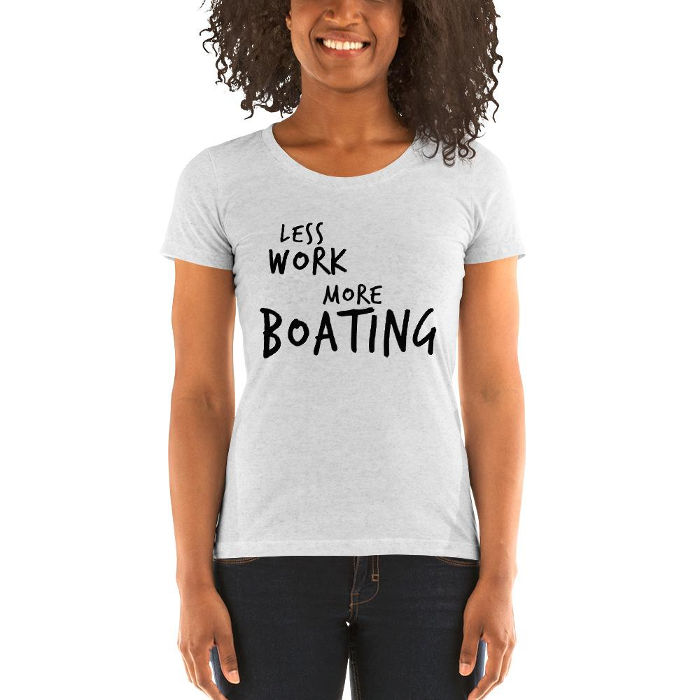 LESS WORK MORE BOATING™ Women's Tri-blend