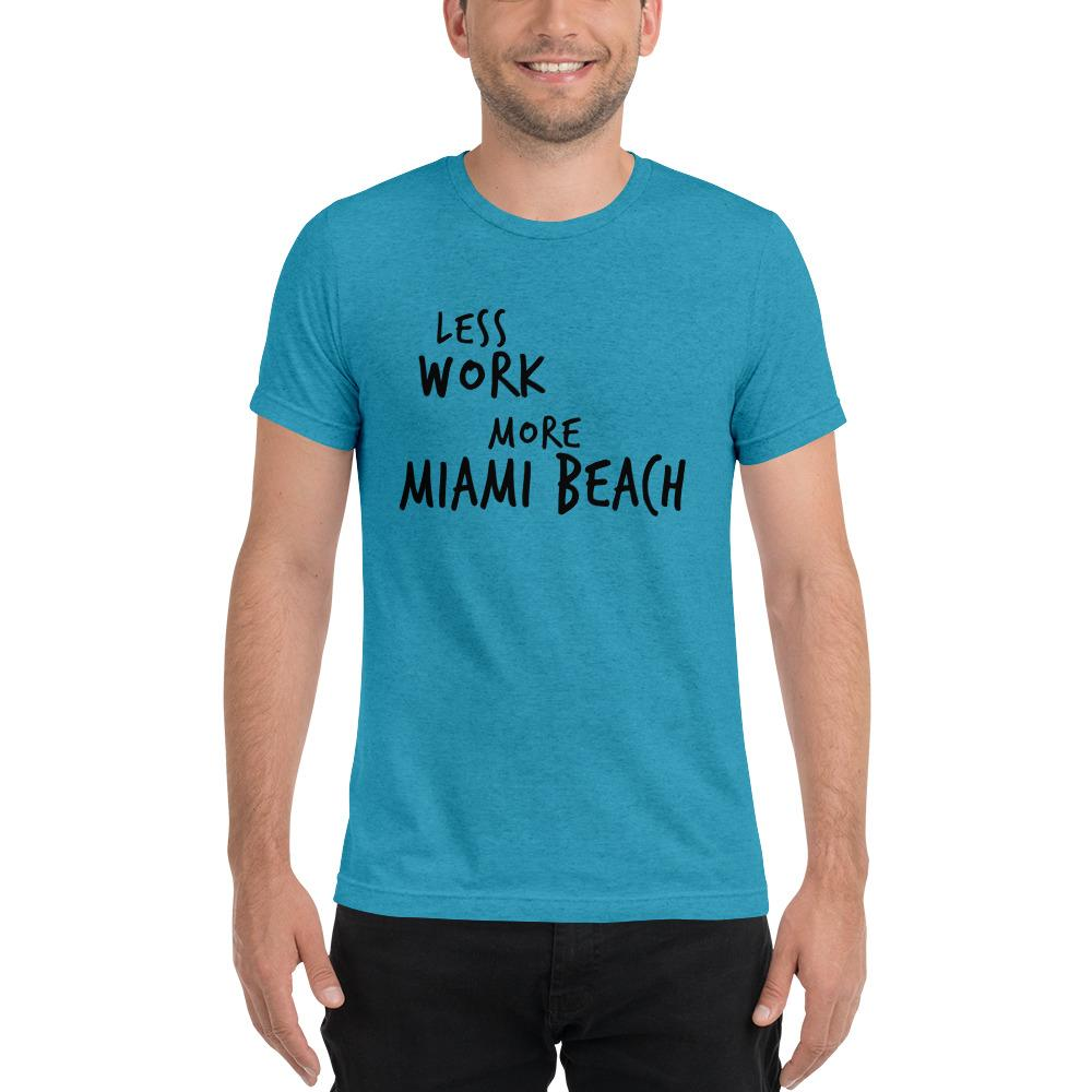 LESS WORK MORE MIAMI BEACH™ Unisex Tri-blend t-shirt