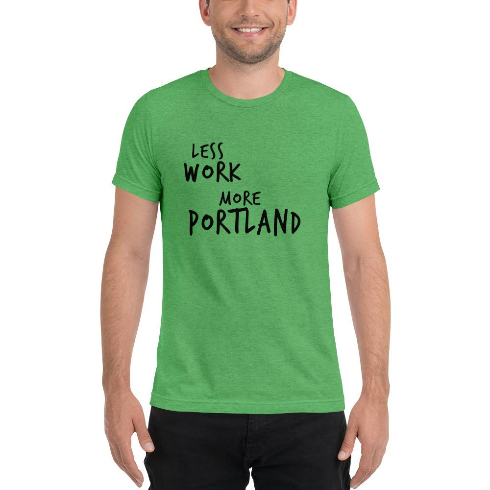 LESS WORK MORE PORTLAND™ Unisex Tri-blend t-shirt