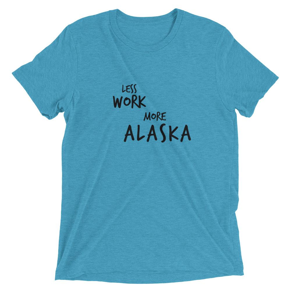 LESS WORK MORE ALASKA™ Tri-blend T-shirt