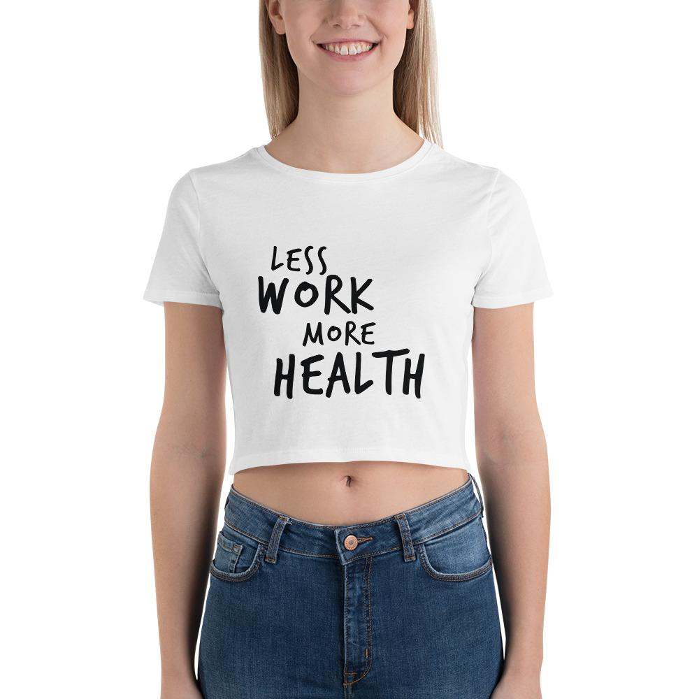 LESS WORK MORE HEALTH™ Crop Tee