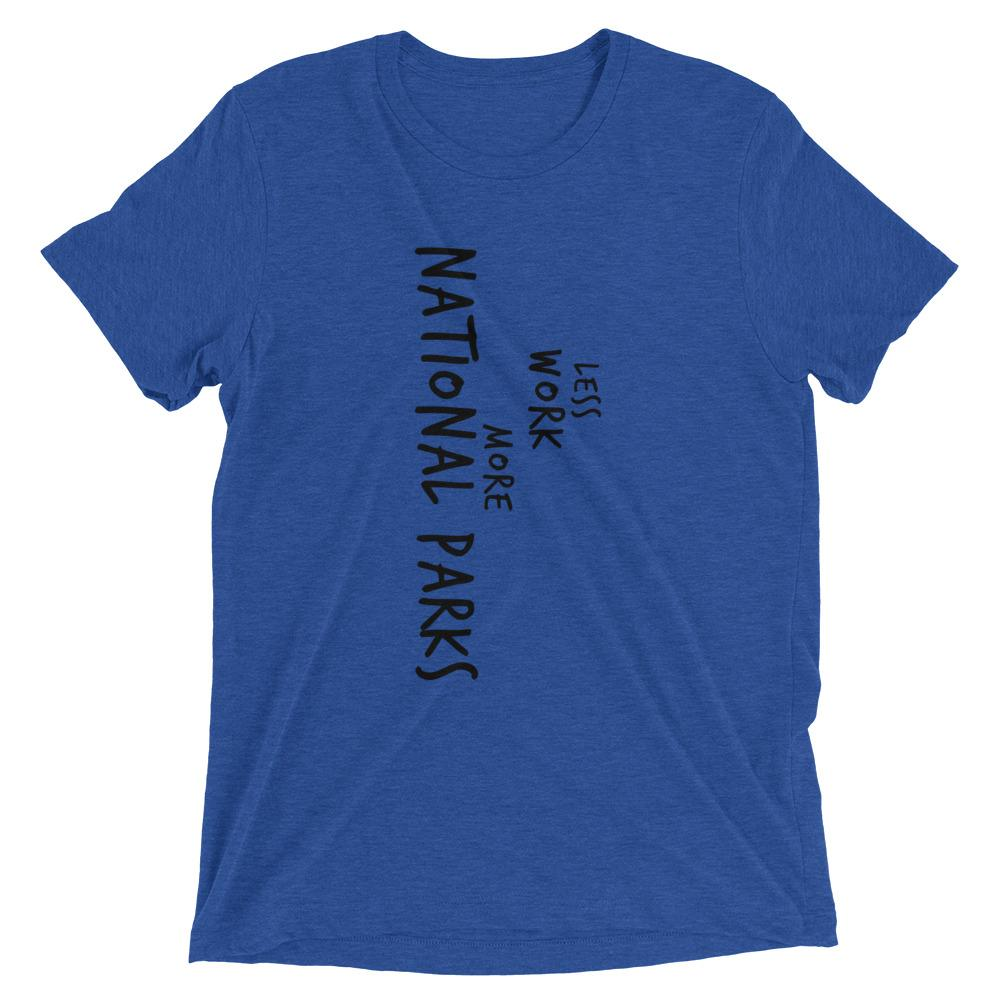 LESS WORK MORE NATIONAL PARKS™ Tri-blend Unisex T-Shirt
