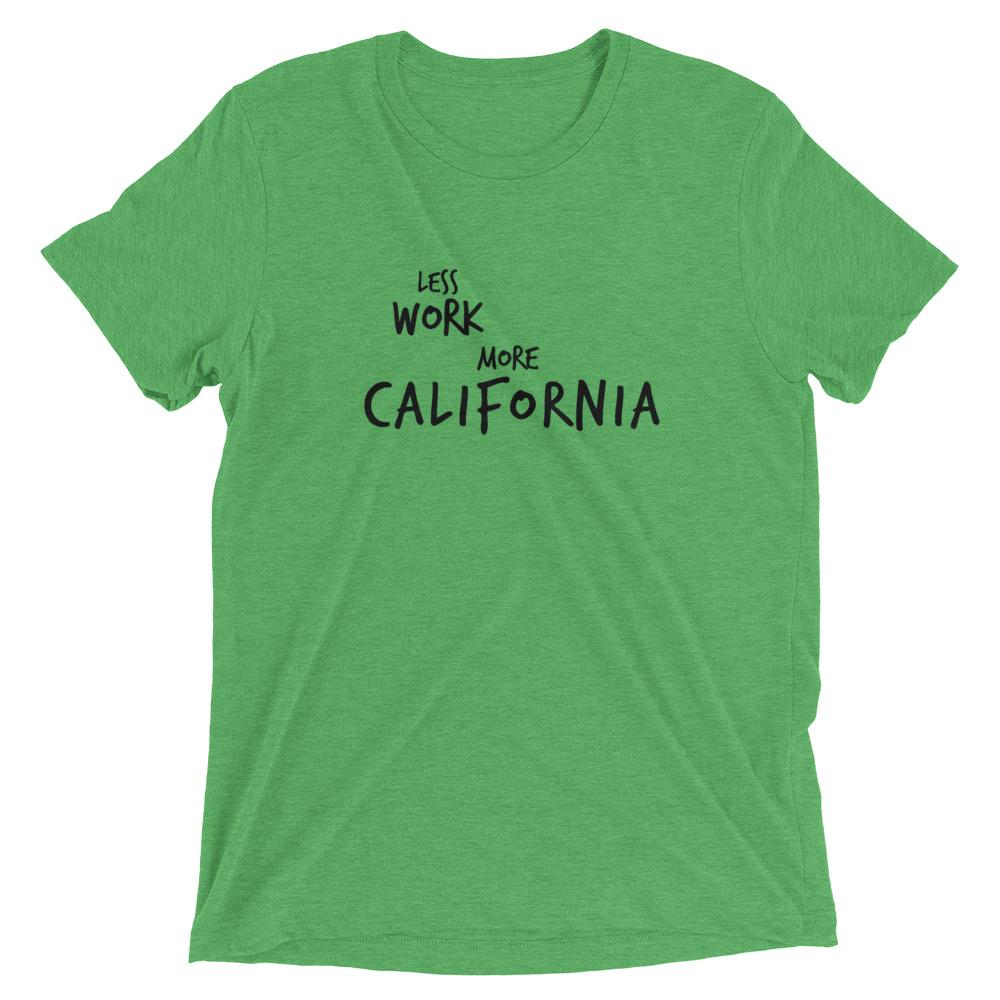 LESS WORK MORE CALIFORNIA™ Tri-blend Unisex T-Shirt