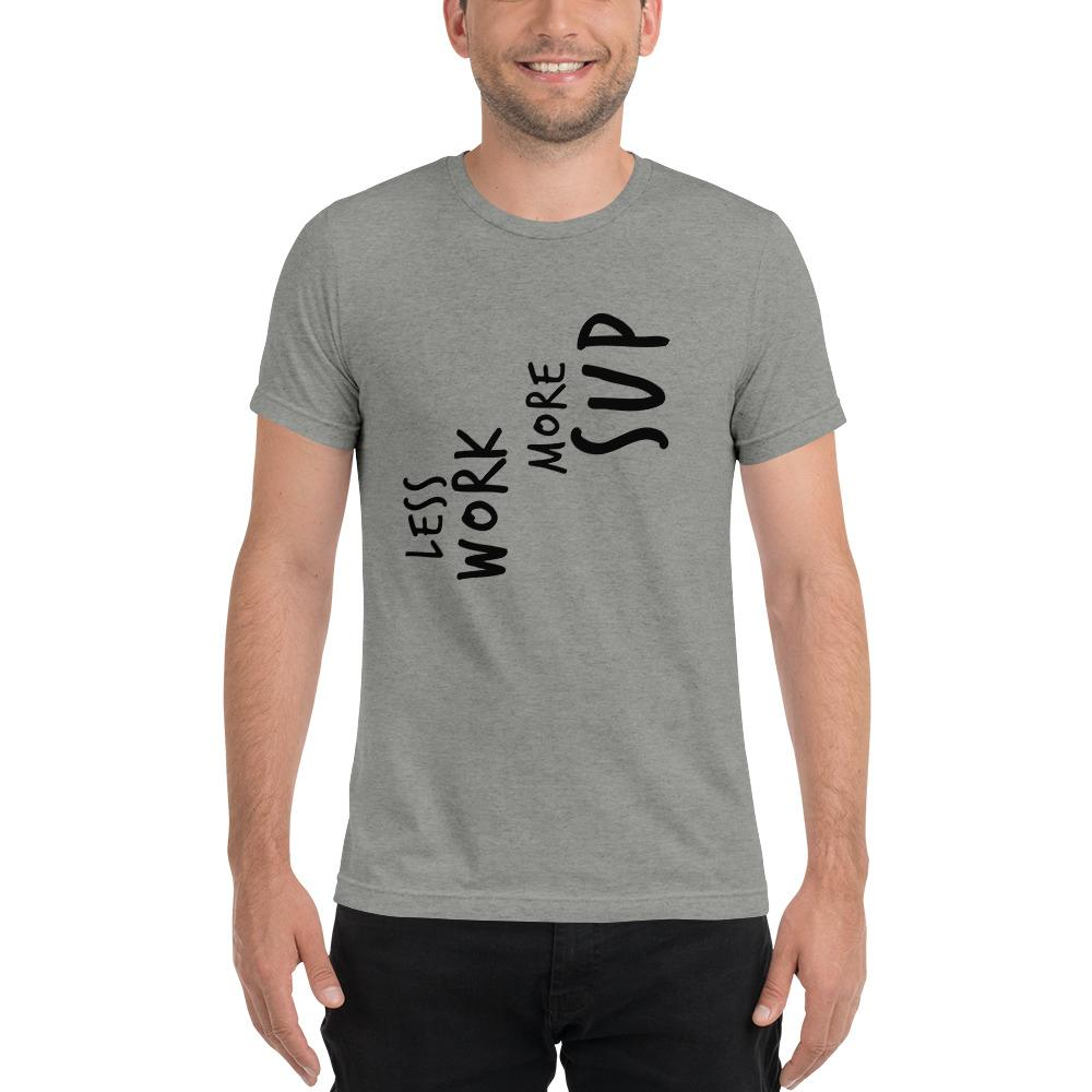 LESS WORK MORE SUP™ Unisex Tri-blend