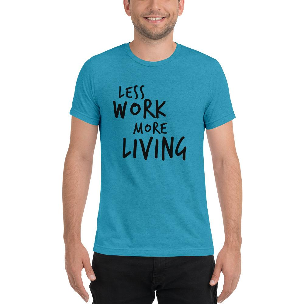 LESS WORK MORE LIVING™ Unisex Tri-blend t-shirt