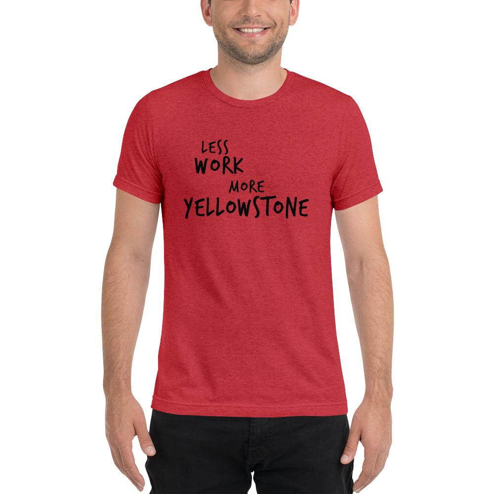 LESS WORK MORE YELLOWSTONE™ Unisex Tri-blend t-shirt