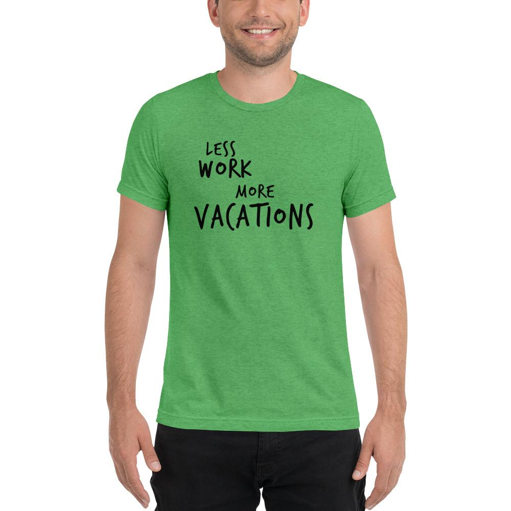 LESS WORK MORE VACATIONS™ Unisex Tri-blend t-shirt