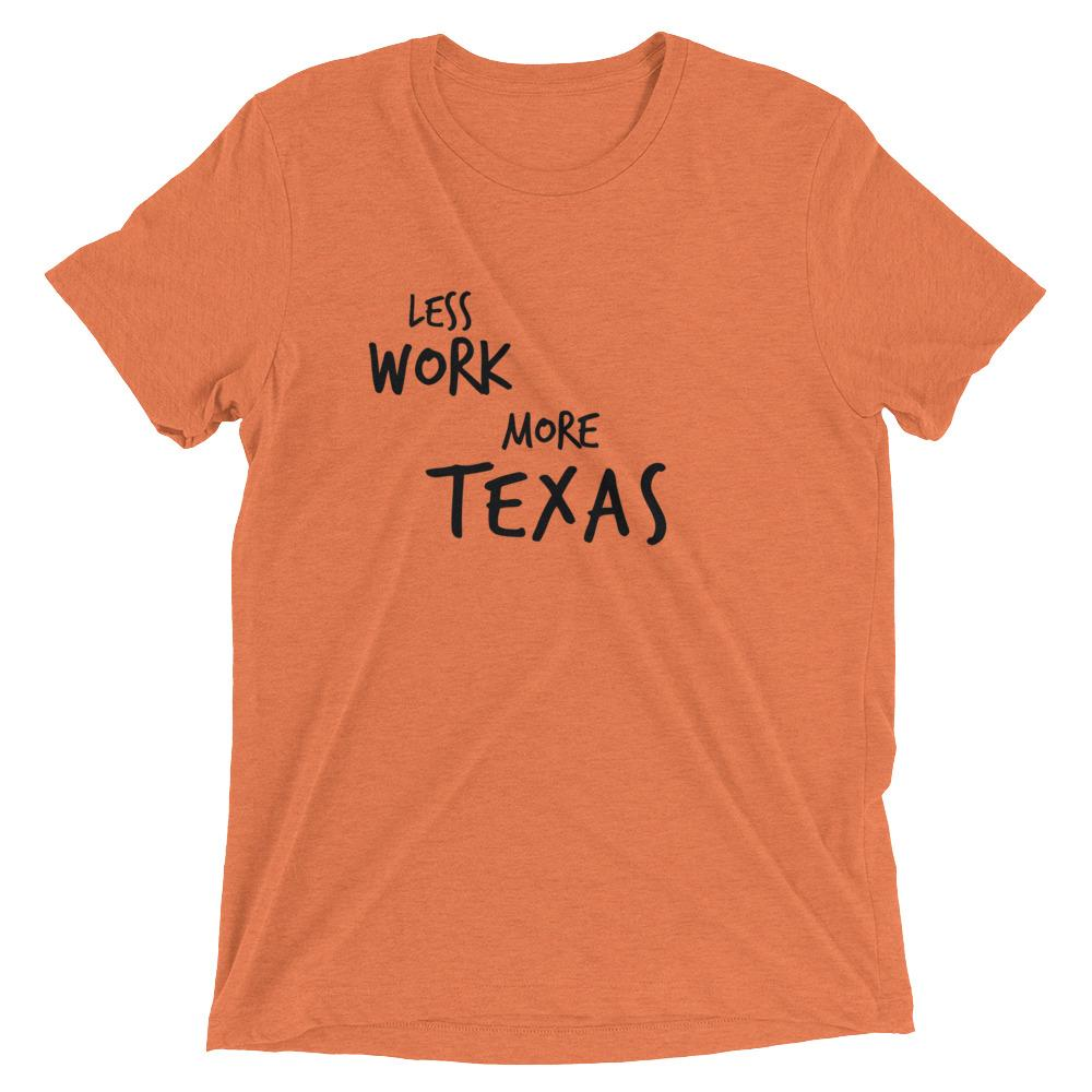 LESS WORK MORE TEXAS™ Tri-blend Unisex T-Shirt
