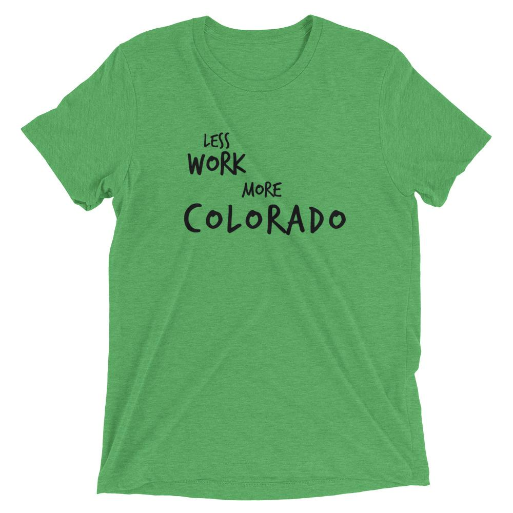 LESS WORK MORE COLORADO™ Tri-blend Unisex T-Shirt