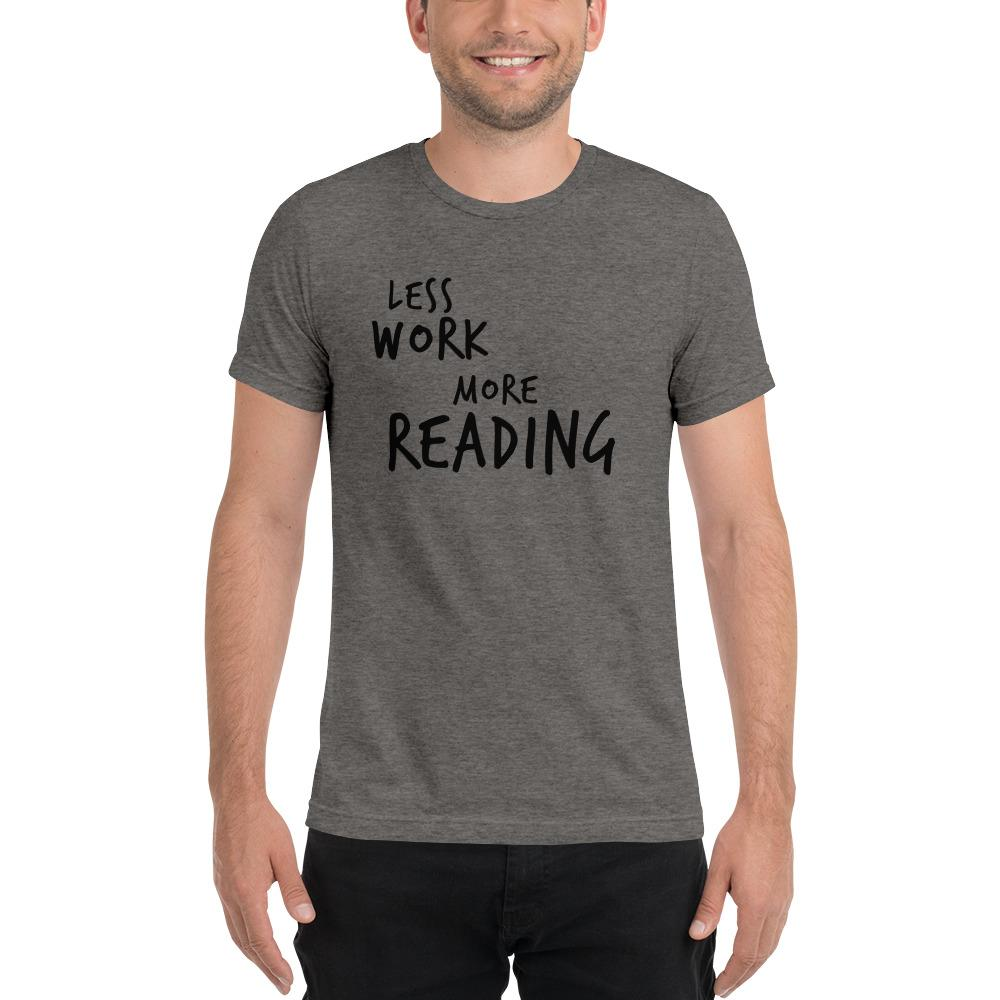 LESS WORK MORE READING™ Unisex Tri-blend t-shirt