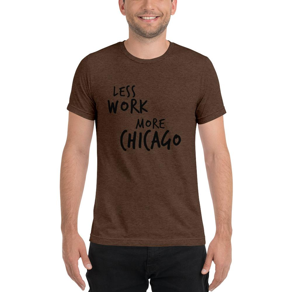 LESS WORK MORE CHICAGO™ Unisex Tri-blend t-shirt