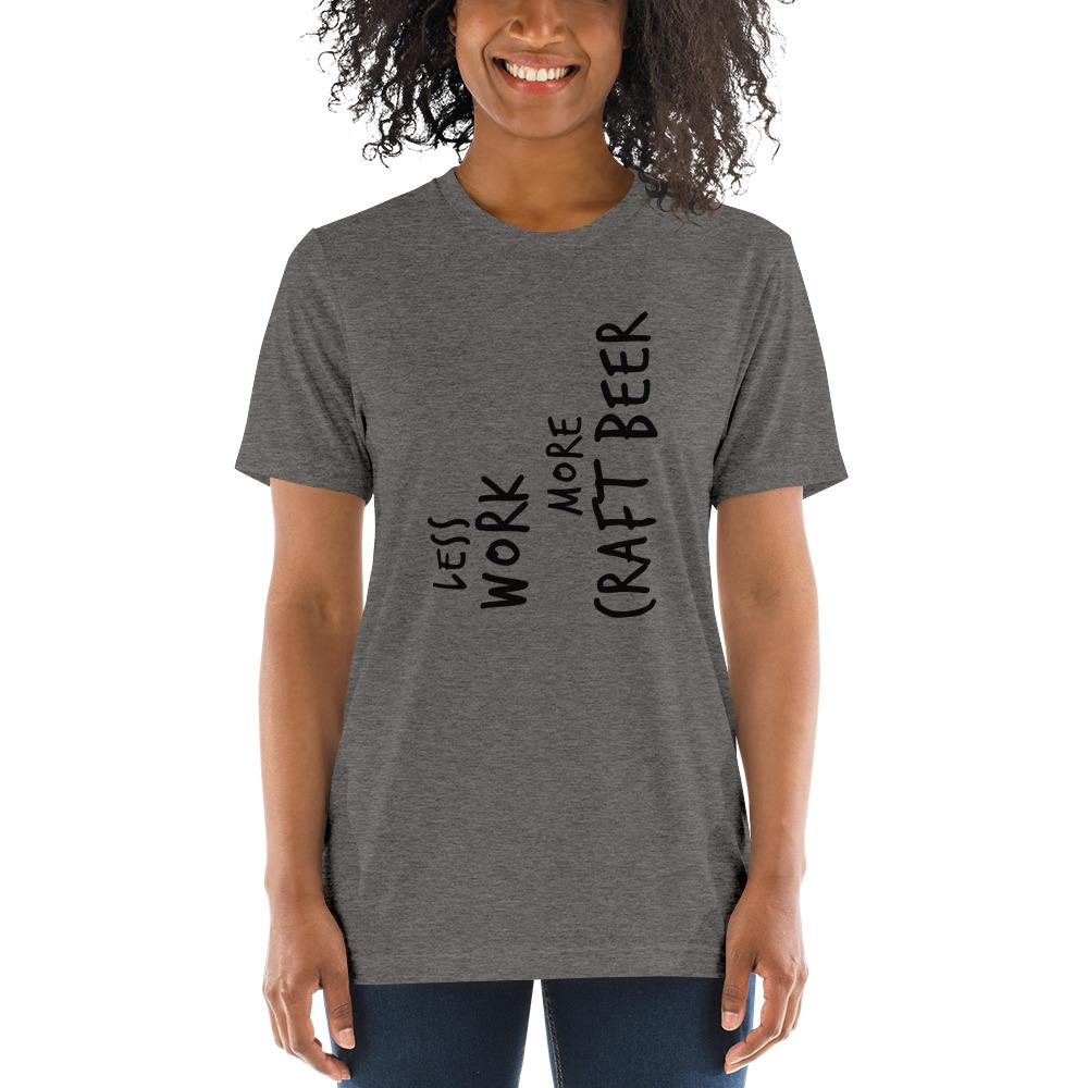 LESS WORK MORE CRAFT BEER™ Unisex Tri-blend t-shirt
