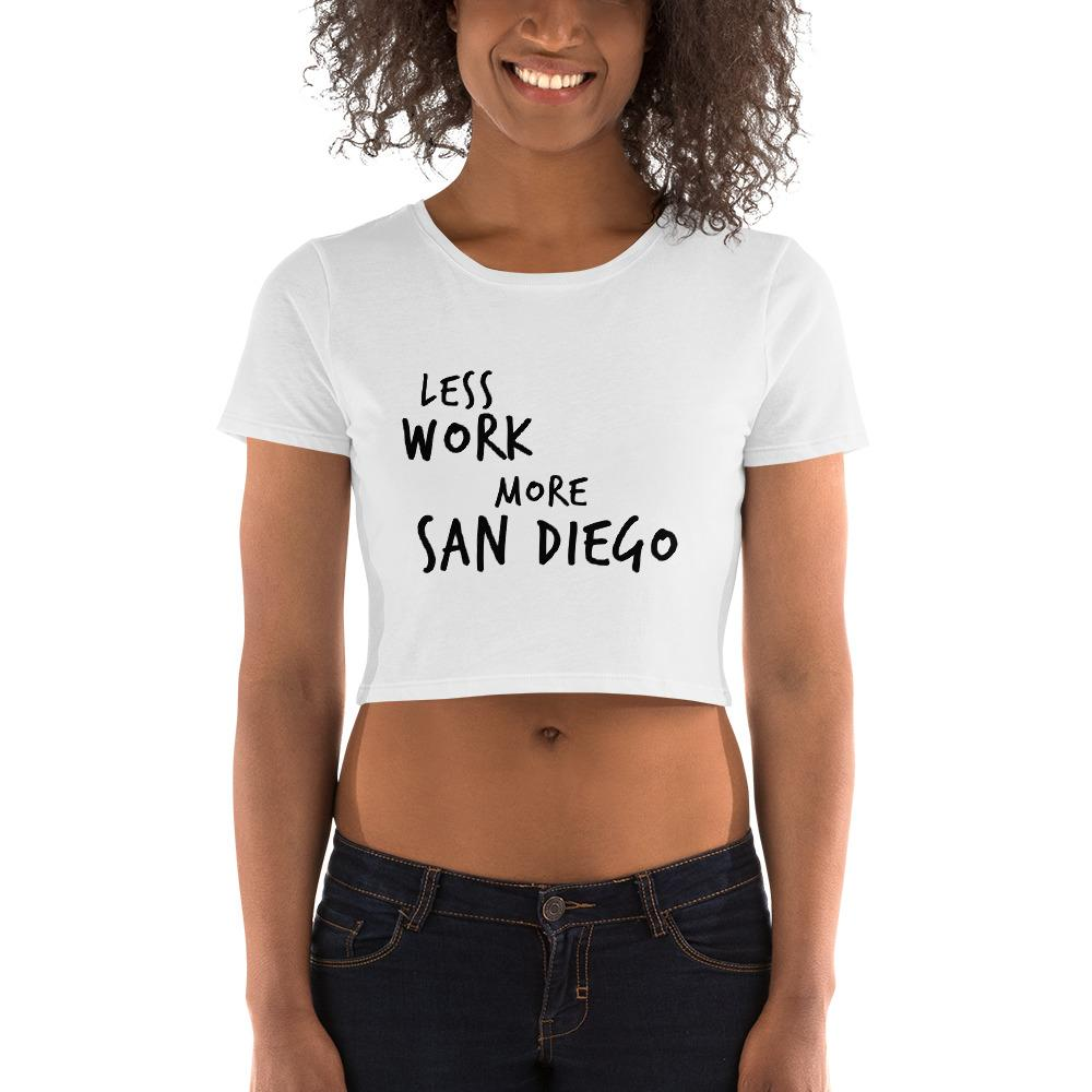 LESS WORK MORE SAN DIEGO™ Crop Top