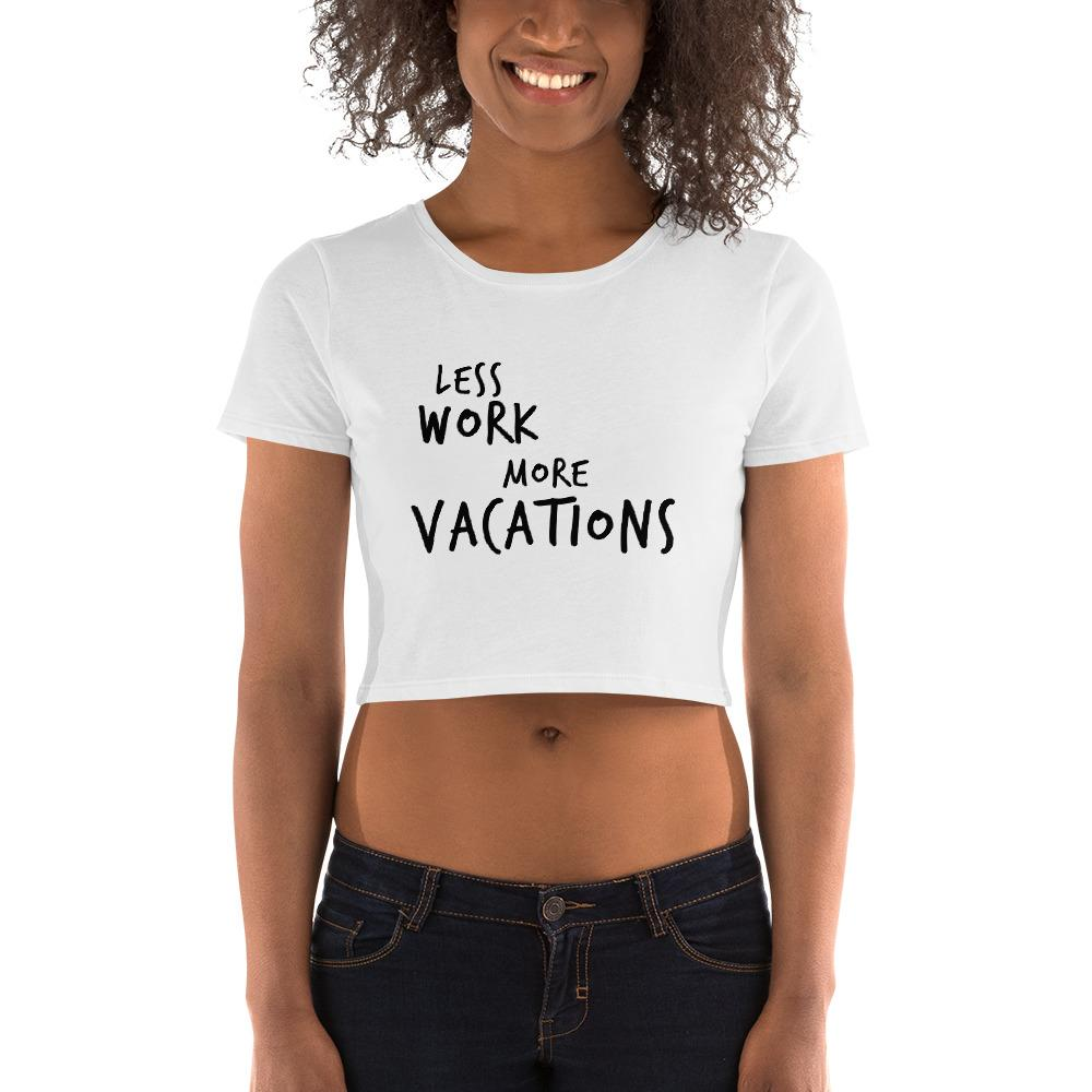 LESS WORK MORE VACATIONS™ Crop Top