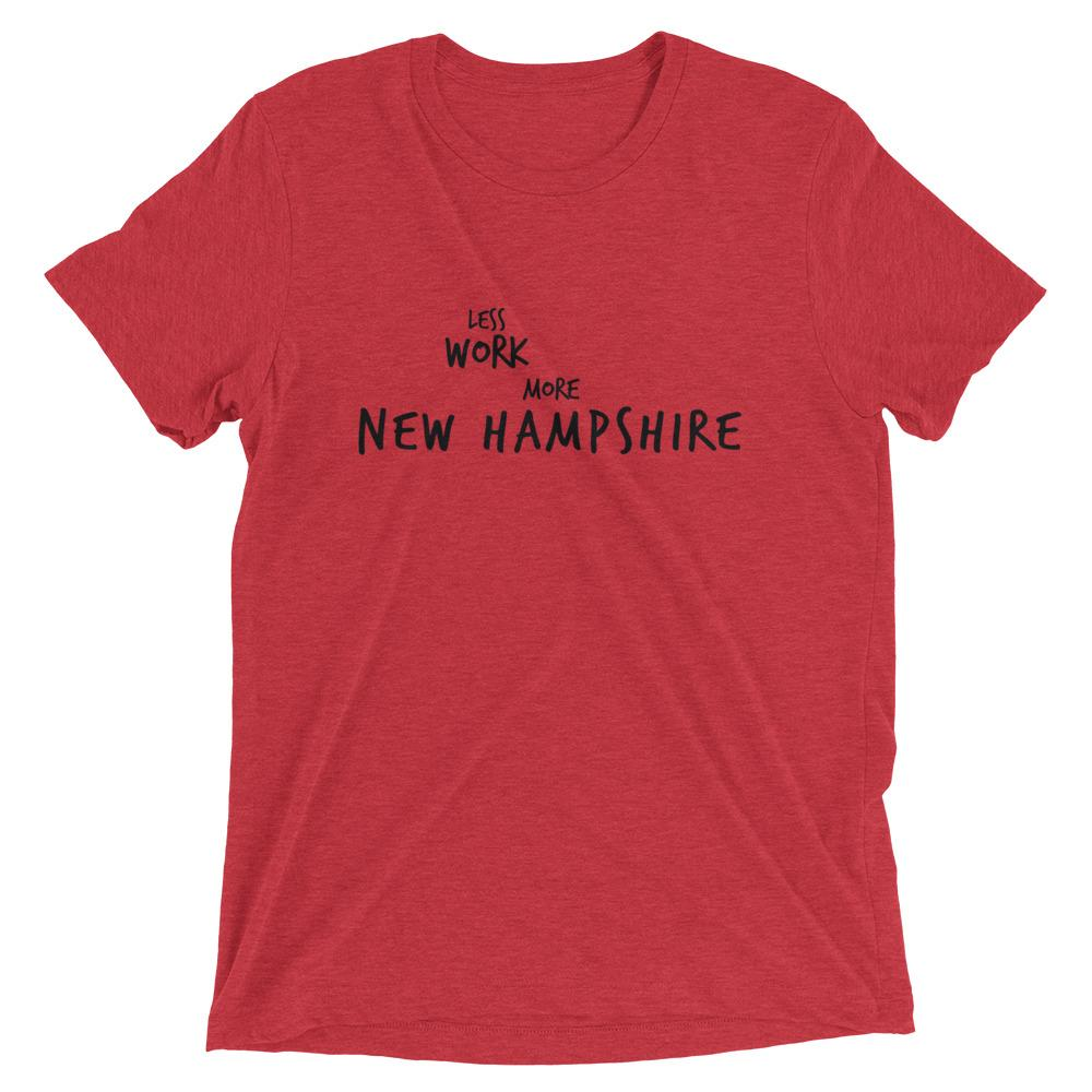 LESS WORK MORE NEW HAMPSHIRE™ Tri-blend Unisex T-Shirt