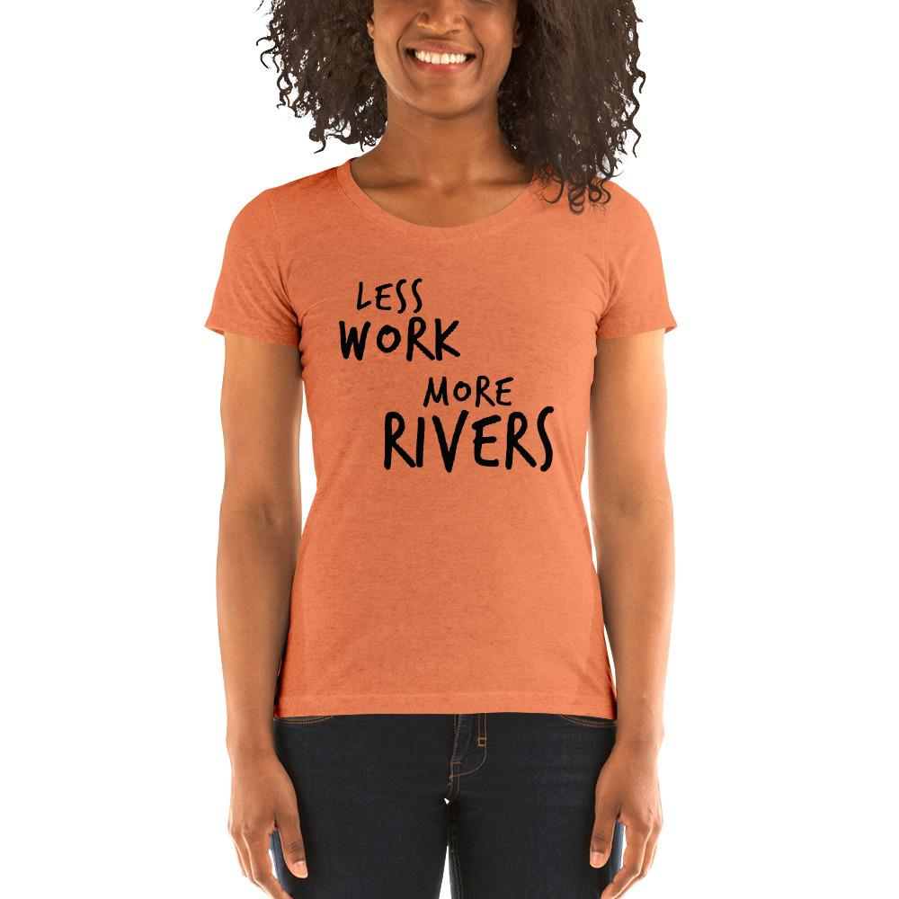 LESS WORK MORE RIVERS™ Women's Tri-blend