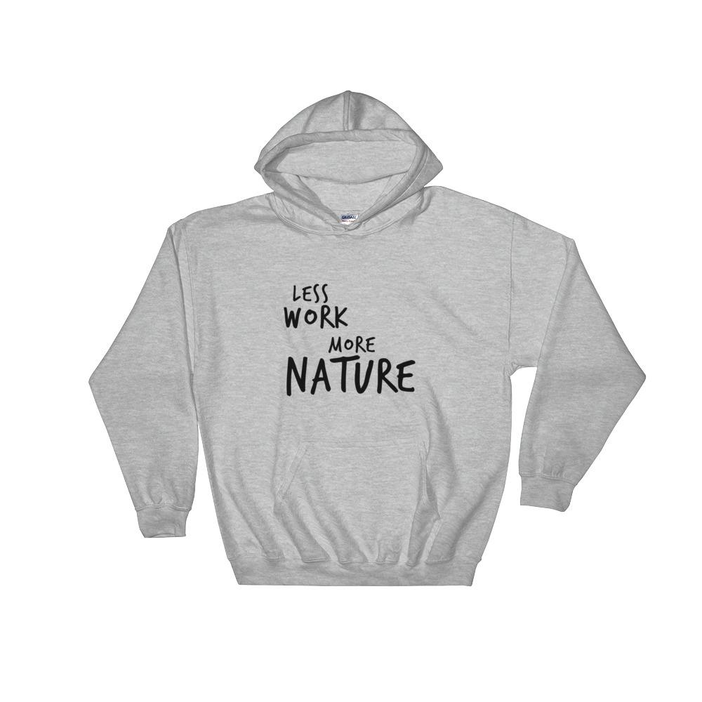 LESS WORK MORE NATURE™ Unisex Hoodie