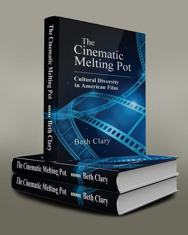 The Cinematic Melting Pot: Cultural Diversity in American Film, by Beth Clary
