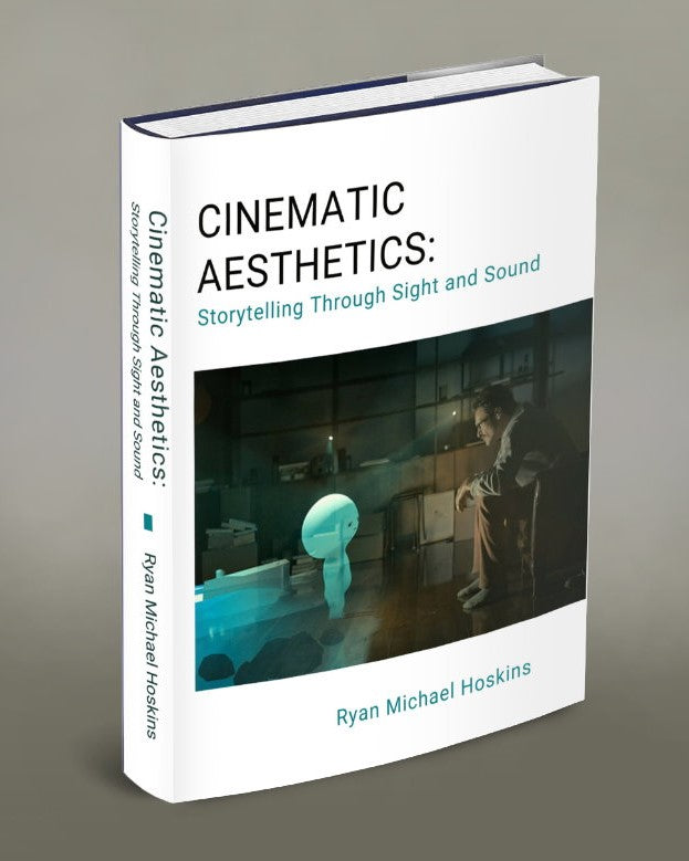Cinematic Aesthetics: Storytelling Through Sight and Sound, by Ryan Michael Hoskins