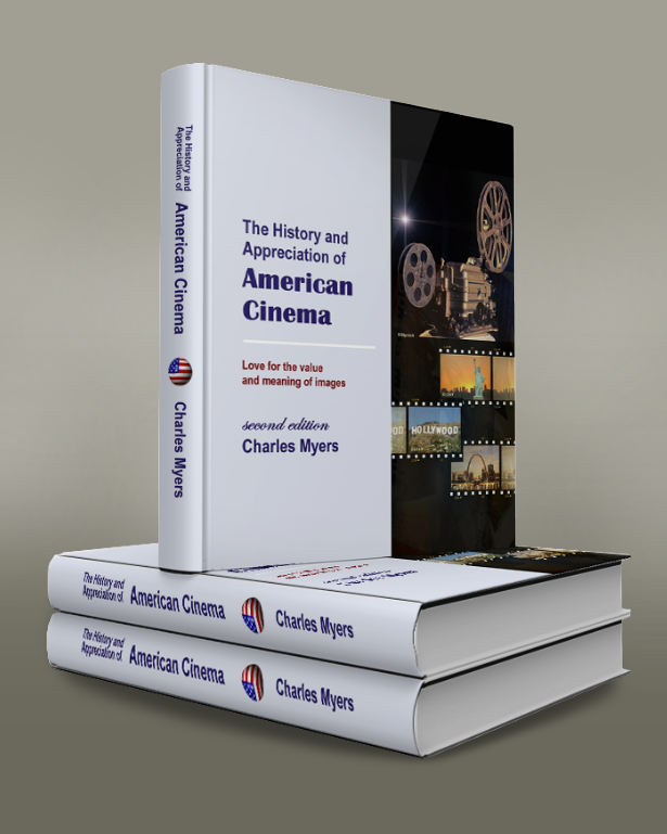 The History and Appreciation of American Cinema, Second Edition, by Charles Myers