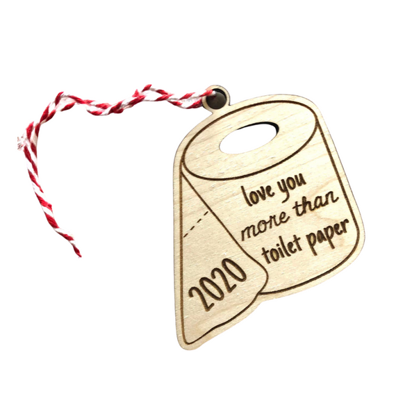 I Love you More than Toilet Paper Christmas Ornament, 2020