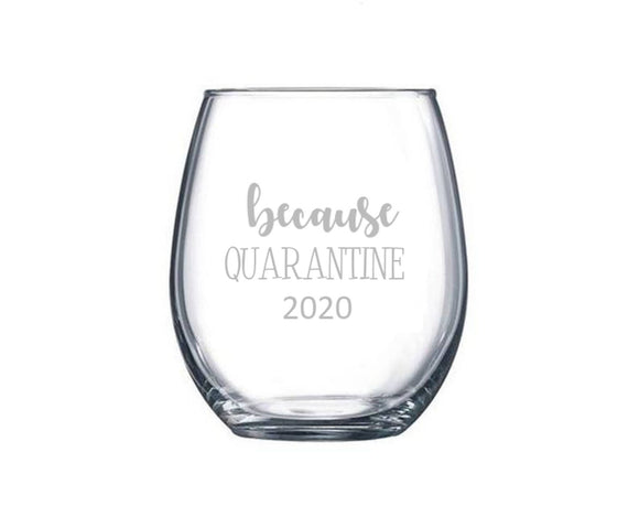 Because Quarantine 2020 Wine Glass, Funny Quarantine Gift