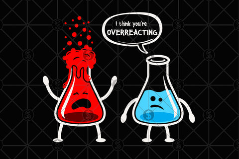 I think you are overreacting svg,overreacting shirt, overreacting print, chemistry svg, chemistry lover, chemistry shirt, chemistry teacher svg,chemistry gift, funny chemistry svg,